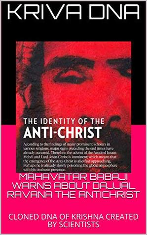 MAHAVATAR BABAJI WARNS ABOUT DAJJAL RAVANA THE ANTICHRIST: CLONED DNA OF KRISHNA CREATED BY SCIENTISTS