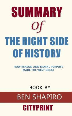 Summary of The Right Side of History: How Reason and Moral Purpose Made the West Great Book by Ben Shapiro CityPrint