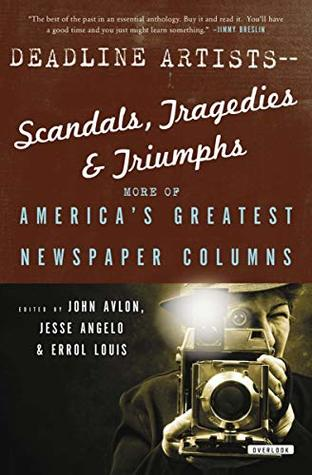 Deadline Artists—Scandals, Tragedies & Triumphs: More of America's Greatest Newspaper Columns