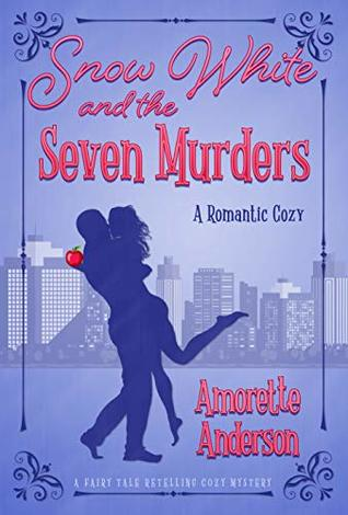 Snow White and the Seven Murders: A Romantic Cozy Novella (Fairy Tale Retelling Cozy Mystery Book 1)