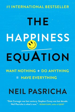 The Happiness Equation: Want Nothing + Do Anything = Have Everything