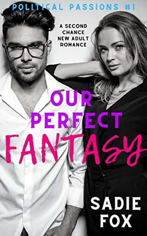 Our Perfect Fantasy: A New Adult Romance Novella (Political Passions Book 1)