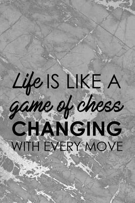 Life Is Like A Game Of Chess Changing With Every Move: Blank Lined Notebook Journal Diary Composition Notepad 120 Pages 6x9 Paperback ( Chess ) 3
