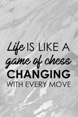 Life Is Like A Game Of Chess Changing With Every Move: Blank Lined Notebook Journal Diary Composition Notepad 120 Pages 6x9 Paperback ( Chess ) 2