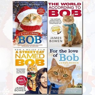 Bob No Ordinary Cat, The World According to Bob, A Gift from Bob and A Street Cat Named Bob 4 Books Collection Set - How a Street Cat Helped One Man Learn the Meaning of Christmas