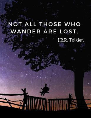 Not all those who wander are lost: 110 Lined Pages Motivational Notebook with Quote By J.R.R. Tolkien