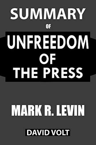 Summary Of Unfreedom of the Press: A Comprehensive Summary to the Book of Mark R. Levin