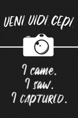 VENI. VIDI. CEPI. I came. I saw. I captured: Photographer Quote Notebook - Lightly Lined Diary Black and White Photography Design (Cute Journals, Notebooks, Diaries and Other Gifts for Photographers)