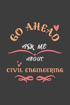 Go Ahead Ask Me About Civil Engineering: Notebook / Journal