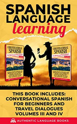 Spanish Language Lessons: This Audiobook Includes: Conversation Spanish For Beginners And Travellers Volume III AND IV