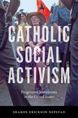 Catholic Social Activism: Progressive Movements in the United States