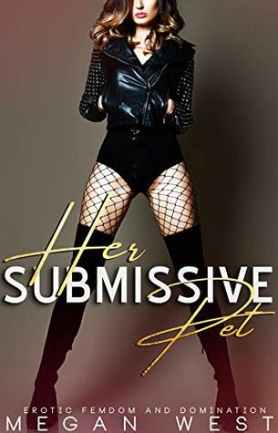 Her Submissive Pet: Femdom, Domination and Submission Collection