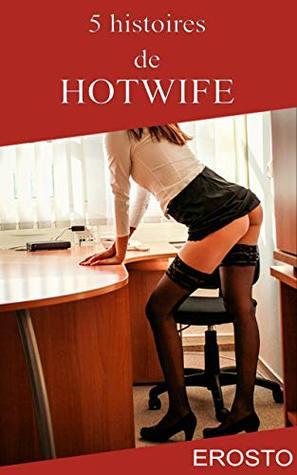 5 histoires de Hotwife - Histoire érotique pour adultes, non censurée, fantasme, soumission, cocu, infidèlité