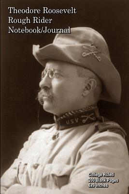 Theodore Roosevelt - Rough Rider - Notebook-Journal: College Ruled - 200 Blank Pages - 6x9 Inches