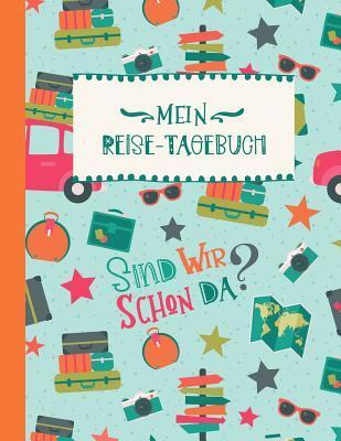 Reise-Tagebuch: Kinder Reisetagebuch F�r Ferien Zum Eintragen, Malen, Einkleben - Gro�es Ferien-Tagebuch F�r Urlaube - Ferien Reise Unterwegs Aktivit�tsbuch, Urlaubstagebuch f�r M�dchen Jungen