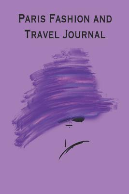 Paris Fashion and Travel Journal: Stylishly illustrated notebook makes the perfect companion to accompany you on you aparis city break. artwork is subtly infused in the inner pages which each have three sections for sketching and writing.