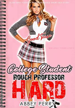 EROTICA:GOOD TEASE COLLEGE STUDENT & ROUGH PROFESSOR HARD: Older Man Younger Woman Romance Short Sex Story (New Adult Young Love Book 3)