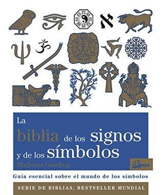 La biblia de los signos y de los símbolos : guía esencial sobre el mundo de los símbolos