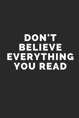 Don't Believe Everything You Read: Blank Lined Composition Notebook/Journal, 120 Page, Black Glossy Finish Quote Cover, 6x9