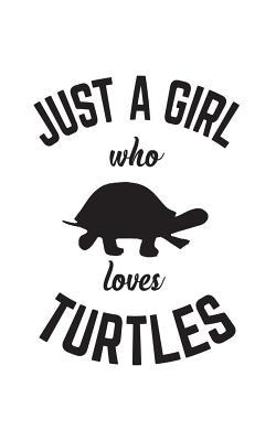 Just A Girl Who Loves Turtles: Just A Girl Who Loves Turtles Notebook - Cute Trending Turtle Doodle Diary Book Gift For Tortoise And Sea Animal Lover, Biology Students Who Loves The Ocean or Ecology Teachers Fan Of Fish And Shelled Reptiles!