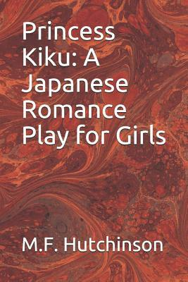Princess Kiku: A Japanese Romance Play for Girls