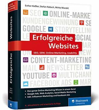 Erfolgreiche Websites: Das Handbuch für erfolgreiches Online-Marketing. Ihre Grundausbildung in allen Digitalmarketing-Diziplinen