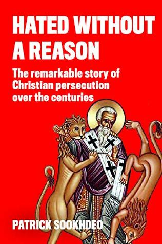 Hated without a Reason: The Remarkable Story of Christian Persecution Over the Centuries