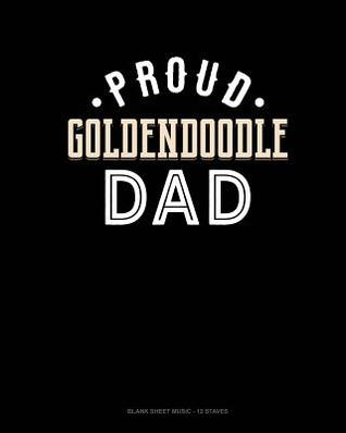 Proud Goldendoodle Dad: Blank Sheet Music - 12 Staves by