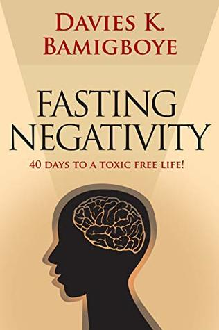 Fasting Negativity: 40 Days to a toxic free life!