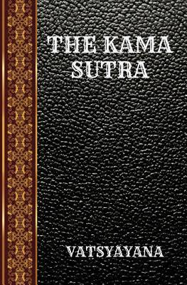The Kama Sutra: By Vatsyayana