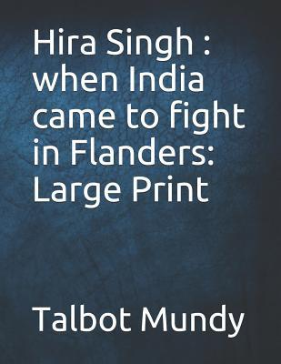 Hira Singh: when India came to fight in Flanders: Large Print