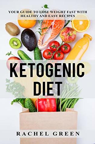 Ketogenic Diet: Your Guide to Lose Weight Fast with Healthy and Easy Recipes