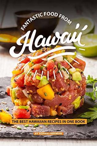 Fantastic Food from Hawaii: The Best Hawaiian Recipes in one Book
