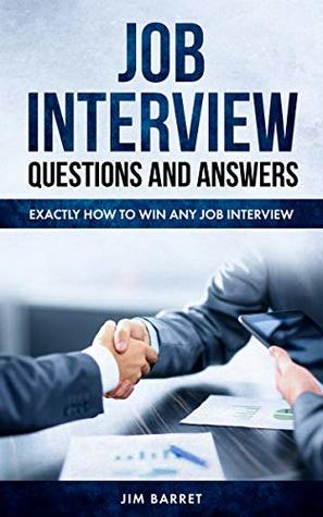 Job Interview Questions and Answers: Exactly How to Win any Job Interview
