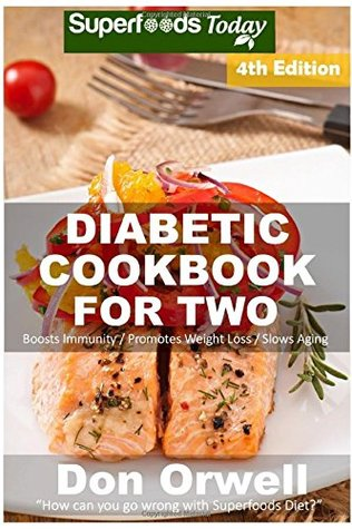 Diabetic Cookbook For Two: Over 295 Diabetes Type-2 Quick & Easy Gluten Free Low Cholesterol Whole Foods Recipes full of Antioxidants & ... For Two Natural Weight Loss Transformation)