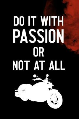 Do It With Passion Or Not At All: Blank Lined Notebook ( Biker )