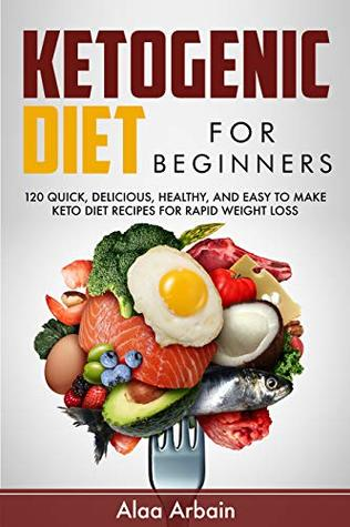 Ketogenic Diet For Beginners: 120 Quick, Delicious, Healthy, Easy to Make Keto Diet Recipes for Rapid Weight Loss, and Low-Carb, real Keto Lifestyle