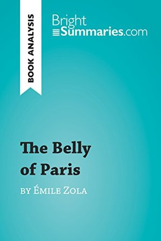 The Belly of Paris by Émile Zola (Book Analysis): Detailed Summary, Analysis and Reading Guide (BrightSummaries.com)