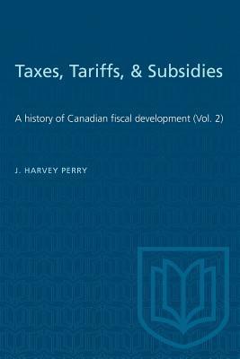 Taxes, Tariffs, & Subsidies: A history of Canadian fiscal development (Vol. 2)