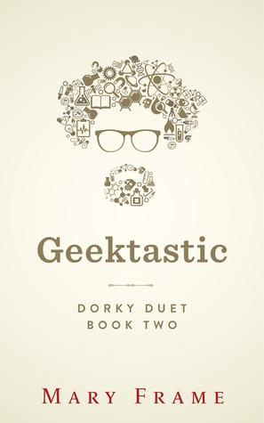Geektastic (Dorky Duet, #2)