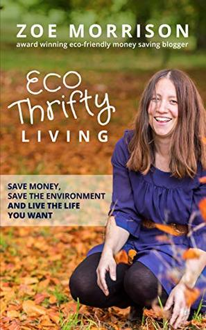 Eco Thrifty Living: Change Your Life by Saving Money and the Environment