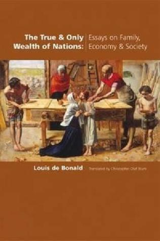The True & Only Wealth Of Nations: Essays On Family, Economy, & Society