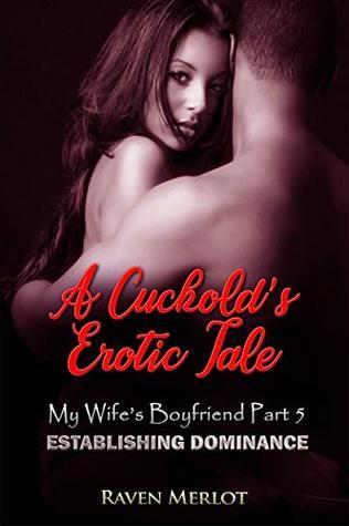 A Cuckold's Erotica Tale - My Wife's Boyfriend Part 5: Establishing Dominance