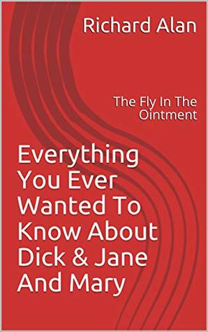 Everything You Ever Wanted To Know About Dick & Jane And Mary: The Fly In The Ointment