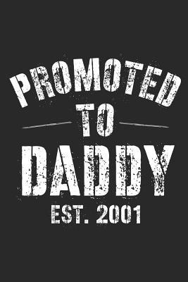 Promoted To Daddy Est. 2001: A Blank Lined Journal For New Dads Or For Father's Day. Makes a Perfect Gift For Dads and Daddys Everywhere.
