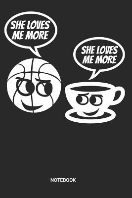 She Loves Me More Notebook: Dotted Lined Girl Basketball Notebook (6x9 inches) ideal as a Journal for High School, College and Hobby Players. Perfect as a Bball Players Book for all Hoops Lover. Great gift for Girls, Teens and Women