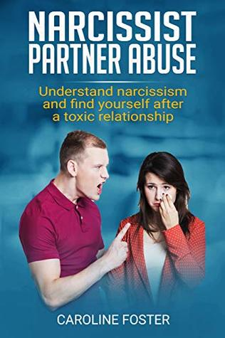 Narcissist Partner Abuse: Understand Narcissism and Find Yourself After a Toxic Relationship