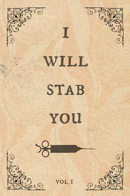 I will stab you: Notebook, Funny & perfect as a novelty gift for an amazing Nurse, Doctor, Anaesthetist or anyone else!