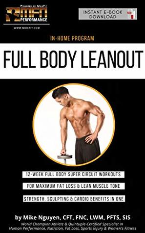 Full Body Leanout: 12-week Full Body Home Circuit Plan - For Maximum Fat loss & Lean Muscle Tone by World Champion Athlete & Fitness Expert Mike Nguyen