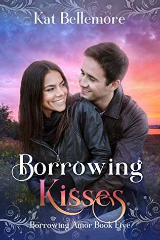 Borrowing Kisses: A Sweet Small-Town Romance (Borrowing Amor Book 5)